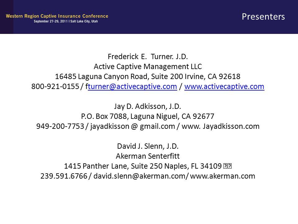 Presenters Frederick E. Turner. J.D. Active Captive Management LLC 16485 Laguna Canyon Road, Suite 200 Irvine, CA 92618 800-921-0155 / fturner@activec