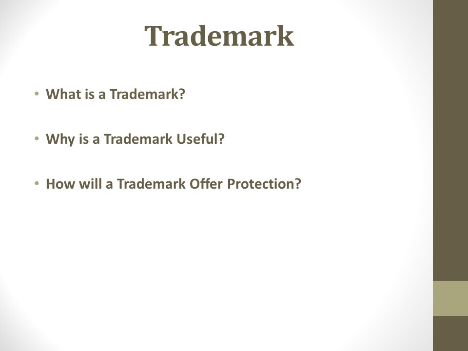 Trademark What is a Trademark Why is a Trademark Useful How will a Trademark Offer Protection