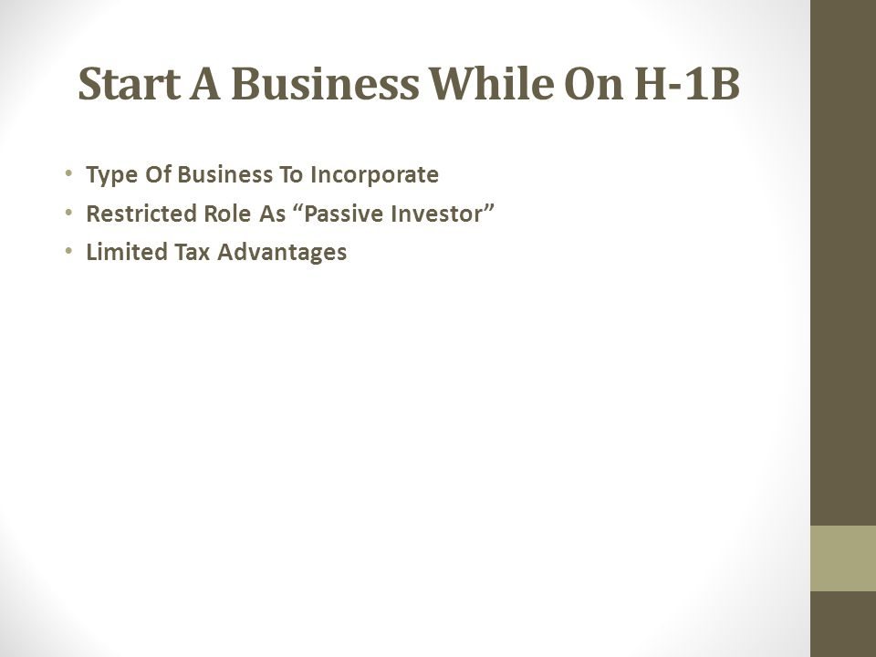 Start A Business While On H-1B Type Of Business To Incorporate Restricted Role As Passive Investor Limited Tax Advantages