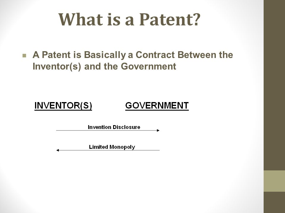 What is a Patent A Patent is Basically a Contract Between the Inventor(s) and the Government