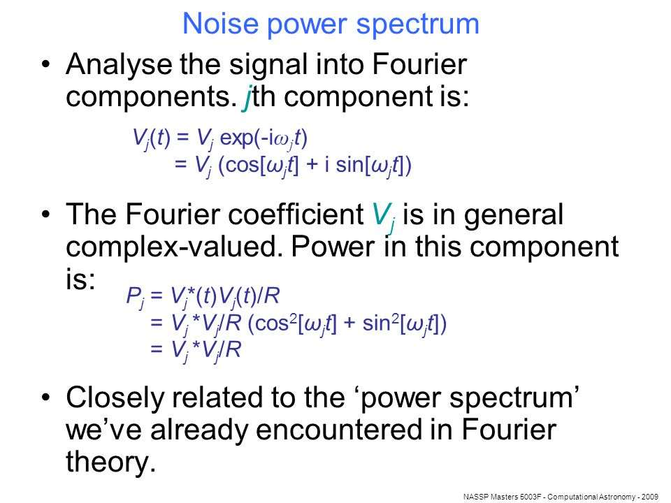 NASSP Masters 5003F - Computational Astronomy - 2009 Noise power spectrum Analyse the signal into Fourier components.