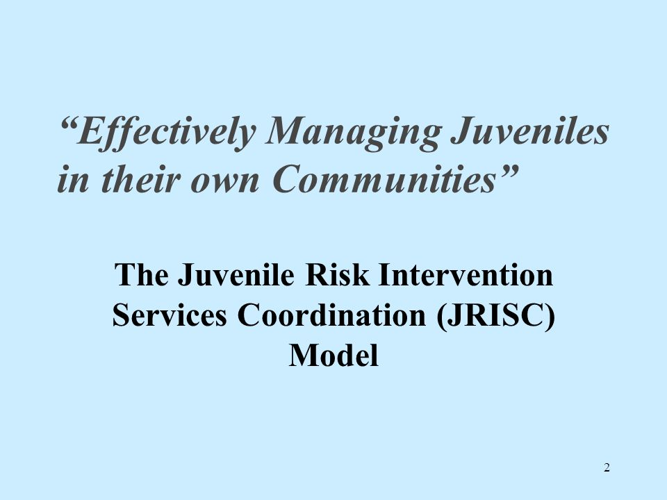 Referrals Referrals originate from: Intake Disposition Administrative Review Violation of Probation Eligibility: JD or PINS Must score high risk on the YASI in three out of four domains: Family Community/Peers Skills Attitudes/Behavior
