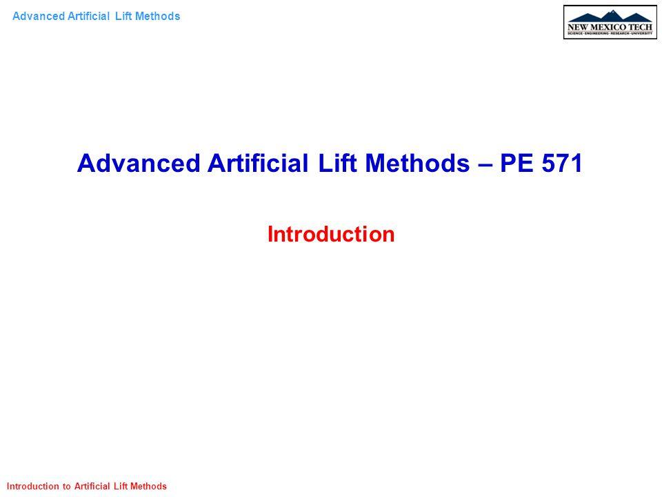 Advanced Artificial Lift Methods Introduction to Artificial Lift Methods Instructor: Tan Nguyen Class: Tuesday & Thursday Time: 09:30 AM - 10:45 AM Room: MSEC 367 Office: MSEC 372 Office Hours: Tuesday & Thursday 2:00 – 4:00 pm Phone: ext-5483 E-mail: tcnguyen@nmt.edu Class Schedule