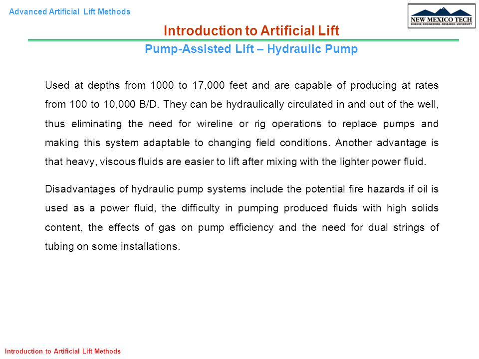 Advanced Artificial Lift Methods Introduction to Artificial Lift Methods Used at depths from 1000 to 17,000 feet and are capable of producing at rates