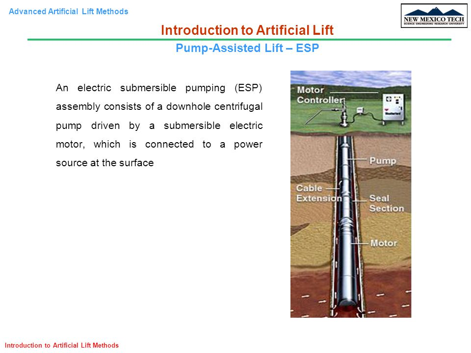 Advanced Artificial Lift Methods Introduction to Artificial Lift Methods An electric submersible pumping (ESP) assembly consists of a downhole centrif