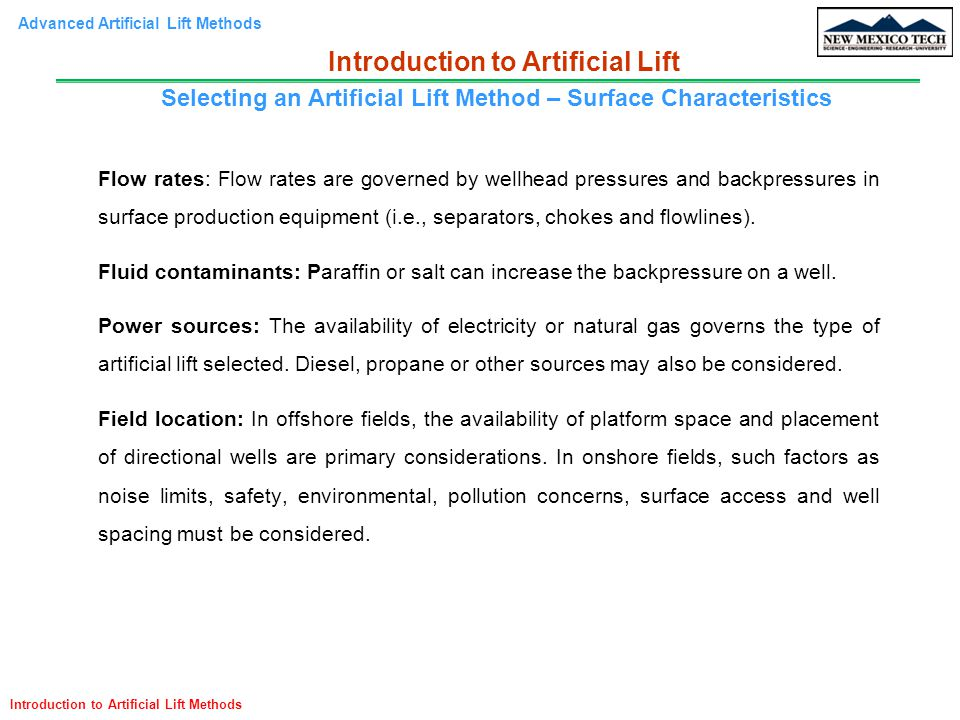 Advanced Artificial Lift Methods Introduction to Artificial Lift Methods Flow rates: Flow rates are governed by wellhead pressures and backpressures i