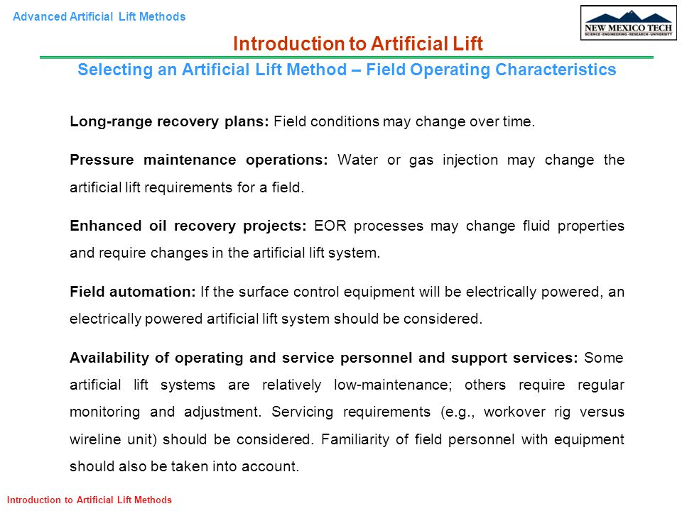 Advanced Artificial Lift Methods Introduction to Artificial Lift Methods Long-range recovery plans: Field conditions may change over time. Pressure ma