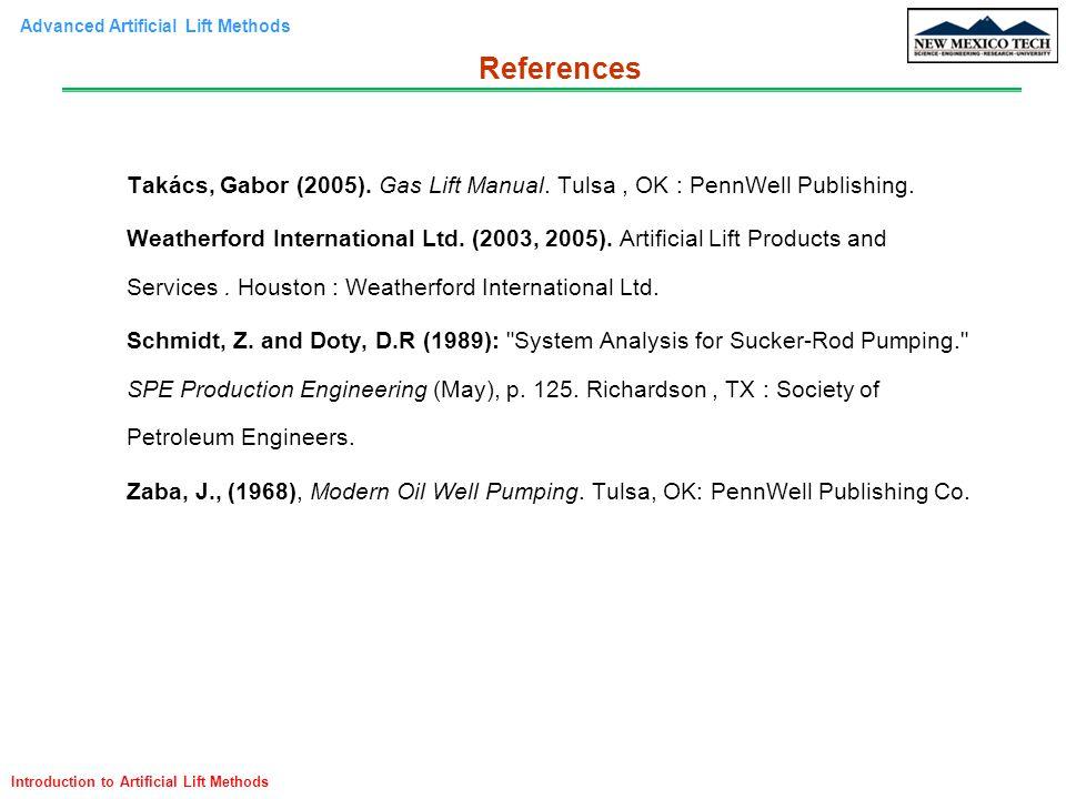 Advanced Artificial Lift Methods Introduction to Artificial Lift Methods Takács, Gabor (2005). Gas Lift Manual. Tulsa, OK : PennWell Publishing. Weath