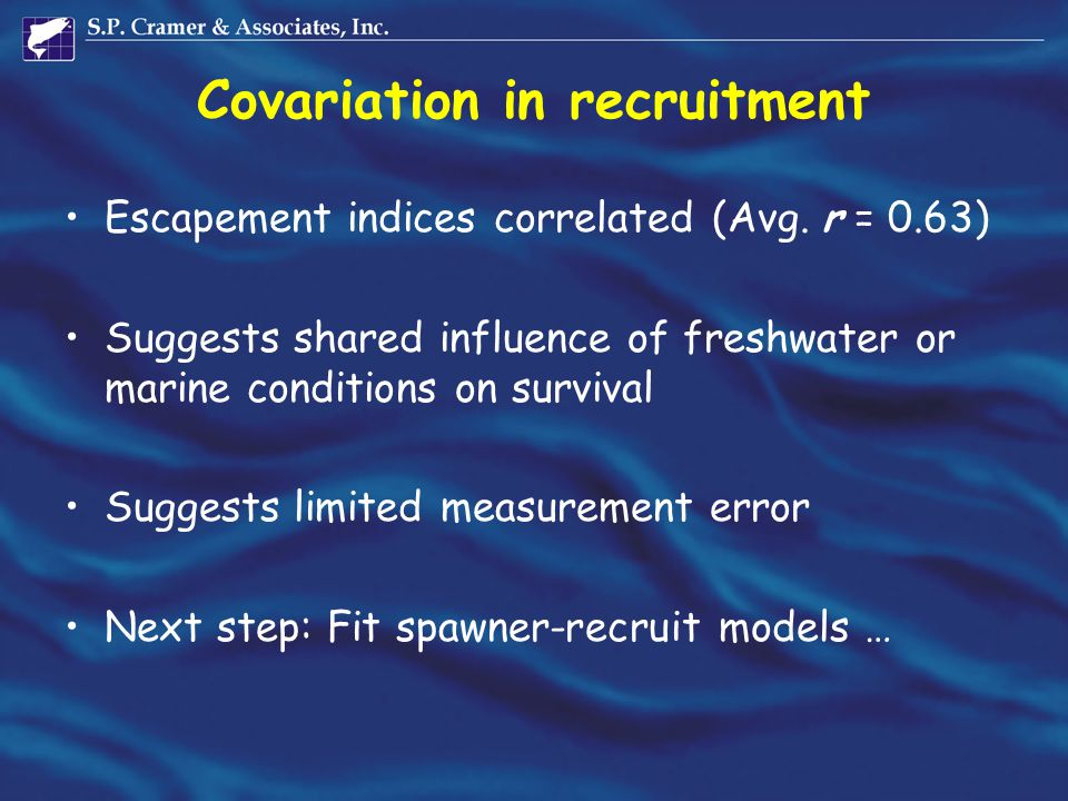 Covariation in recruitment Escapement indices correlated (Avg. r = 0.63) Suggests shared influence of freshwater or marine conditions on survival Sugg
