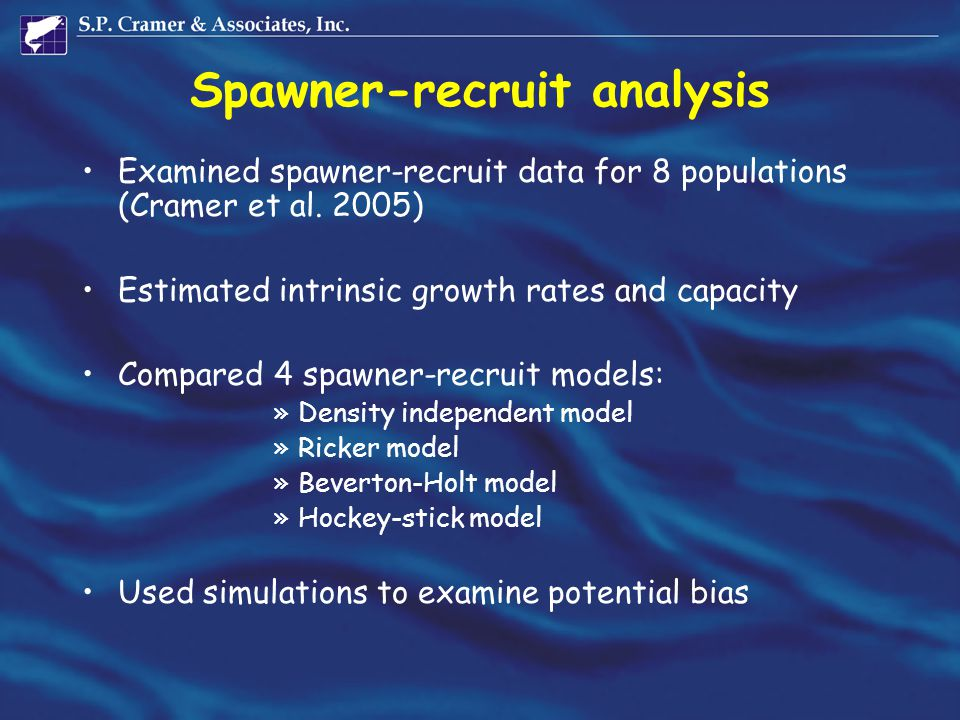 Spawner-recruit analysis Examined spawner-recruit data for 8 populations (Cramer et al. 2005) Estimated intrinsic growth rates and capacity Compared 4