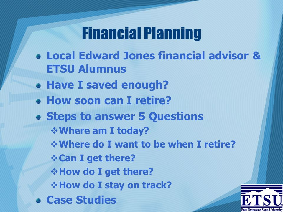Financial Planning Local Edward Jones financial advisor & ETSU Alumnus Have I saved enough.