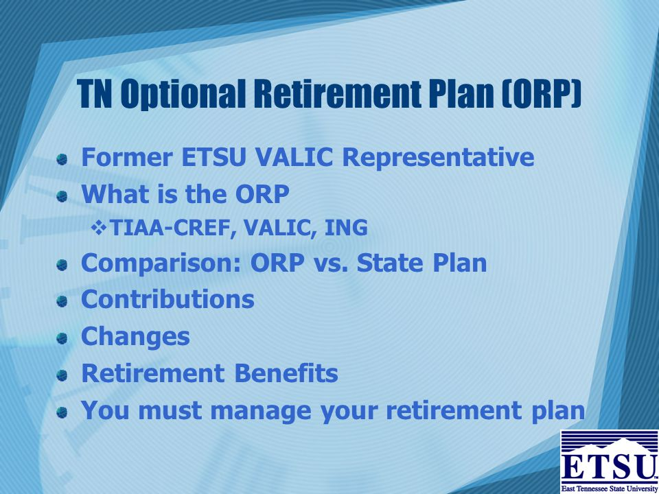 TN Optional Retirement Plan (ORP) Former ETSU VALIC Representative What is the ORP  TIAA-CREF, VALIC, ING Comparison: ORP vs.