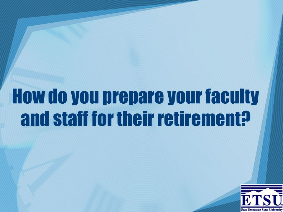 How do you prepare your faculty and staff for their retirement