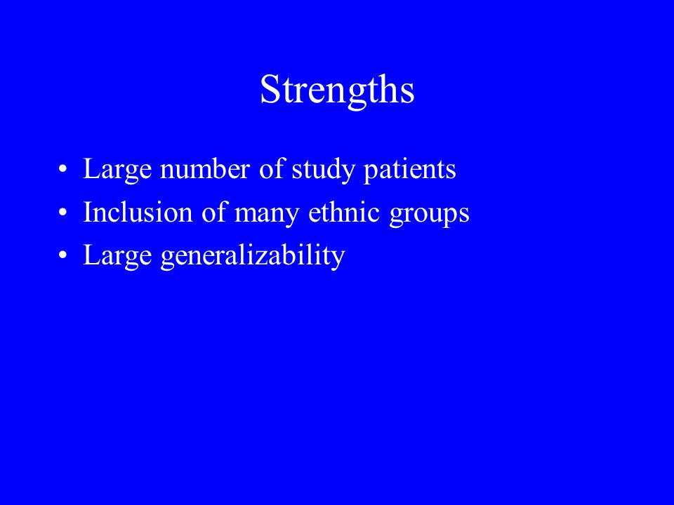 Strengths Large number of study patients Inclusion of many ethnic groups Large generalizability
