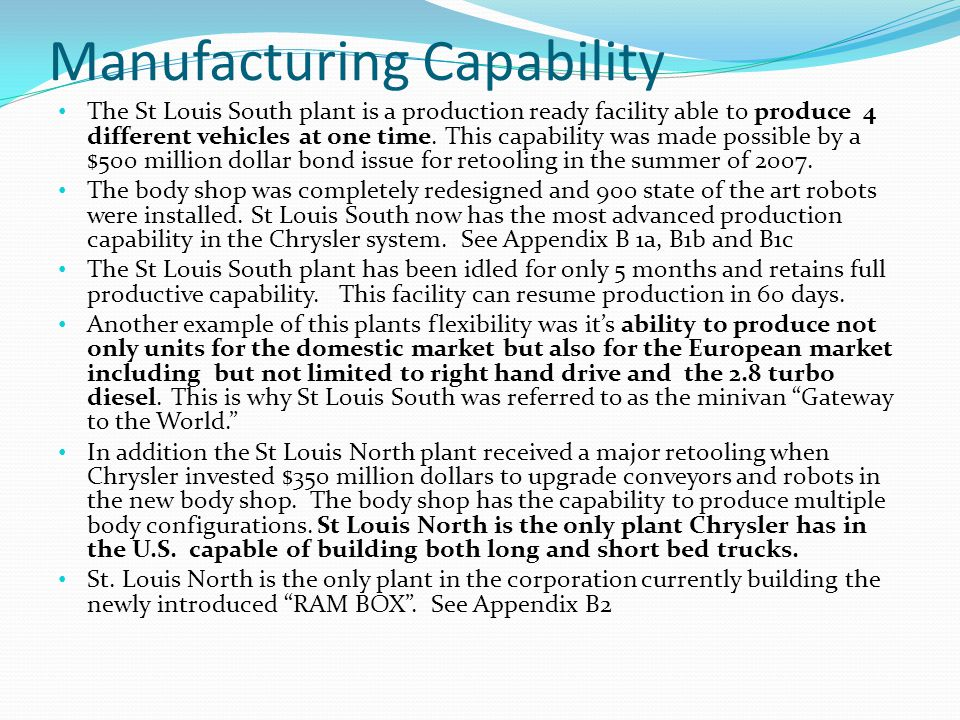 Manufacturing Capability The St Louis South plant is a production ready facility able to produce 4 different vehicles at one time.