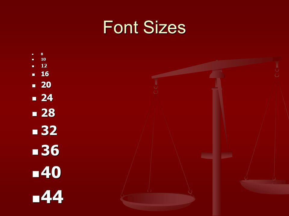 Font Sizes 8 10 10 12 12 16 16 20 20 24 24 28 28 32 32 36 36 40 40 44 44