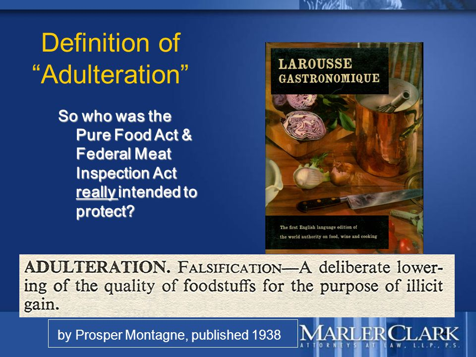 "14 Definition of ""Adulteration"" by Prosper Montagne, published 1938 So who was the Pure Food Act & Federal Meat Inspection Act really intended to prot"