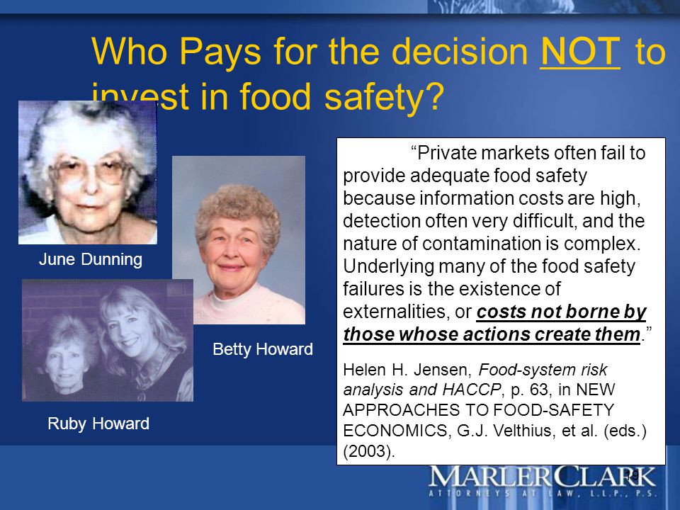 "19 Who Pays for the decision NOT to invest in food safety? ""Private markets often fail to provide adequate food safety because information costs are h"