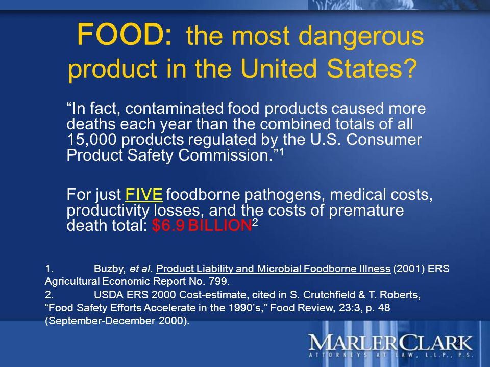 "2 FOOD: the most dangerous product in the United States? ""In fact, contaminated food products caused more deaths each year than the combined totals of"