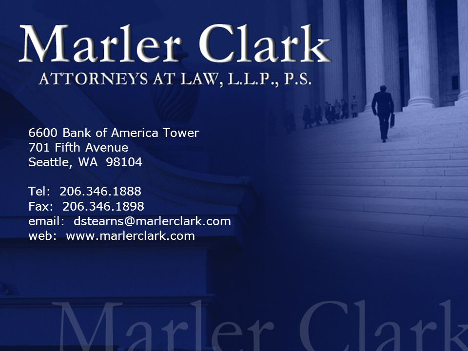 24 6600 Bank of America Tower 701 Fifth Avenue Seattle, WA 98104 Tel: 206.346.1888 Fax: 206.346.1898 email: dstearns@marlerclark.com web: www.marlercl