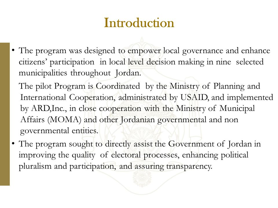 Introduction The program was designed to empower local governance and enhance citizens' participation in local level decision making in nine selected municipalities throughout Jordan.