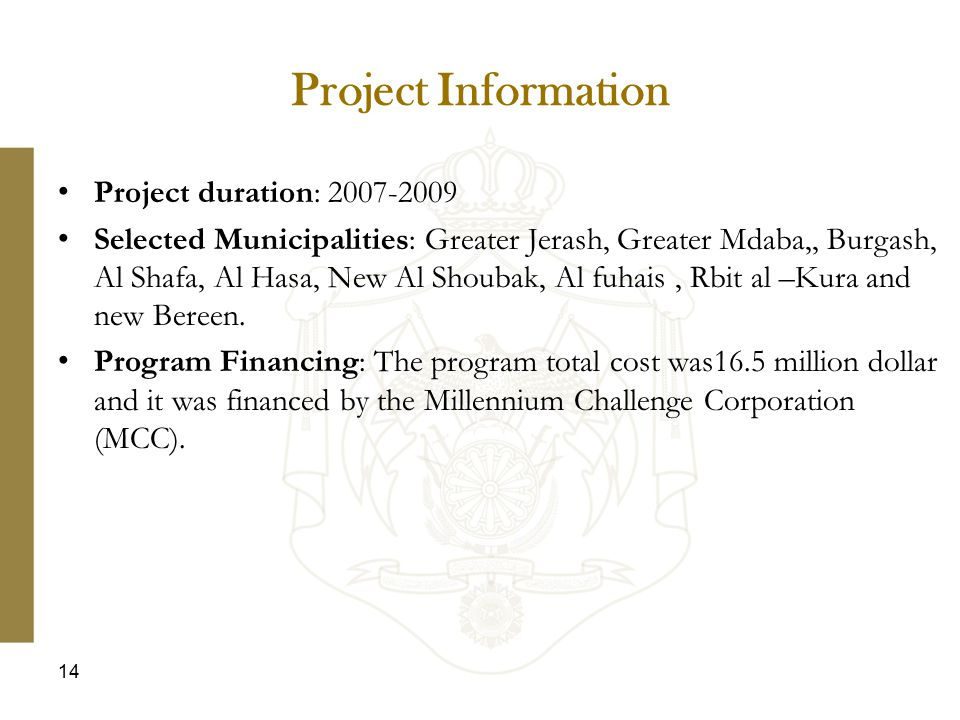 Project Information Project duration: 2007-2009 Selected Municipalities: Greater Jerash, Greater Mdaba,, Burgash, Al Shafa, Al Hasa, New Al Shoubak, A