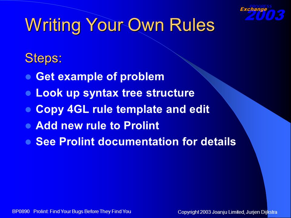 2003 Exchange PROGRESS Copyright 2003 Joanju Limited, Jurjen Dijkstra BP0890 Prolint: Find Your Bugs Before They Find You Writing Your Own Rules Get e