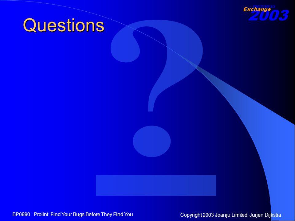 2003 Exchange PROGRESS Copyright 2003 Joanju Limited, Jurjen Dijkstra BP0890 Prolint: Find Your Bugs Before They Find You Questions