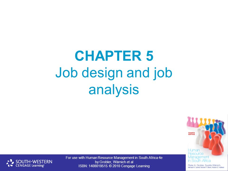 For use with Human Resource Management in South Africa 4e by Grobler, Wärnich et al ISBN: 1408019515 © 2010 Cengage Learning CHAPTER 5 Job design and job analysis