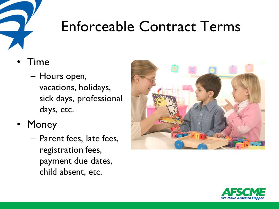 Enforceable Contract Terms Time –Hours open, vacations, holidays, sick days, professional days, etc.