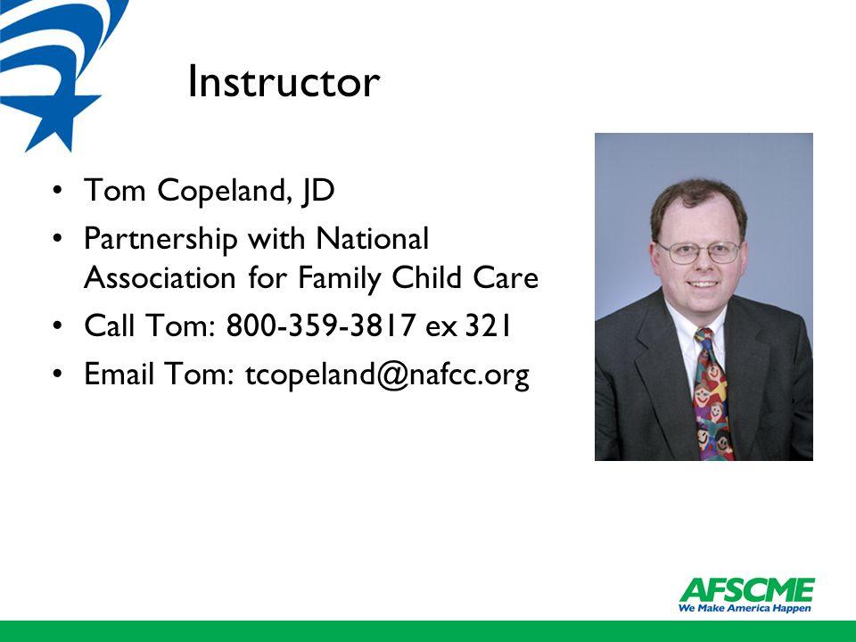Instructor Tom Copeland, JD Partnership with National Association for Family Child Care Call Tom: 800-359-3817 ex 321 Email Tom: tcopeland@nafcc.org