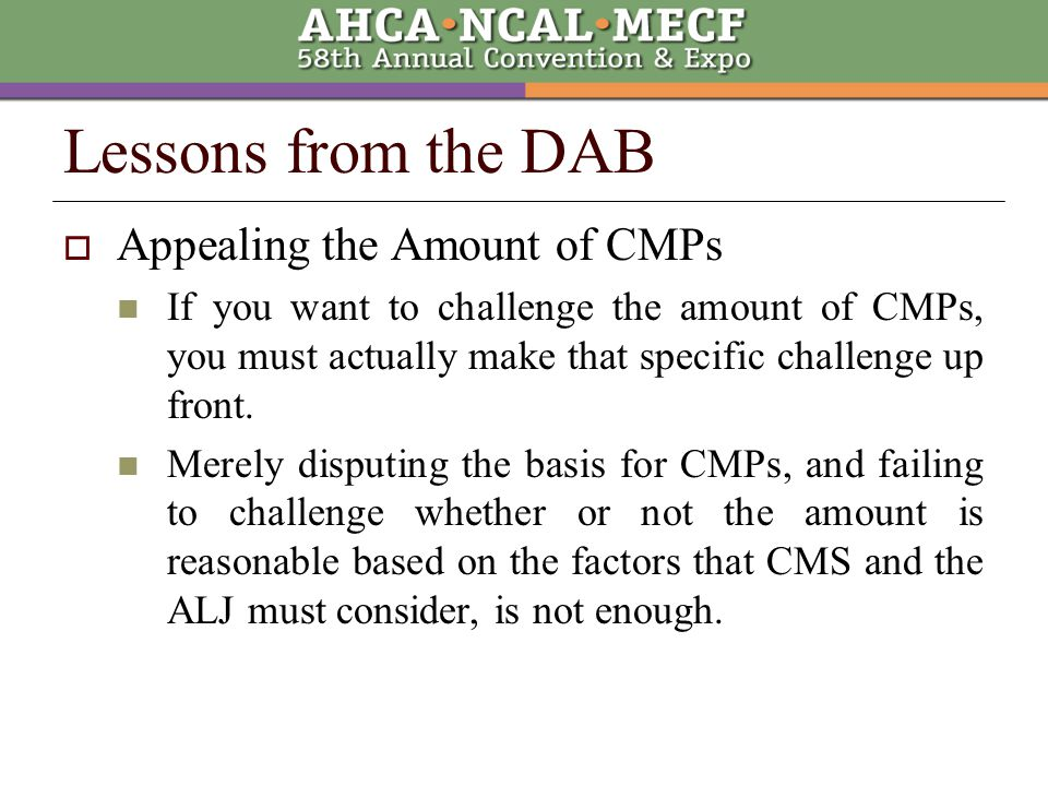 Lessons from the DAB  Appealing the Amount of CMPs If you want to challenge the amount of CMPs, you must actually make that specific challenge up front.
