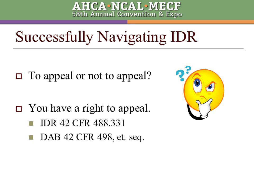  IDR Notice from the State should include: Right to IDR Name, address and telephone number of the person the facility must contact to request the IDR How IDR may be accomplished in that state, e.g., telephone, in writing, or in a face-to-face meeting.