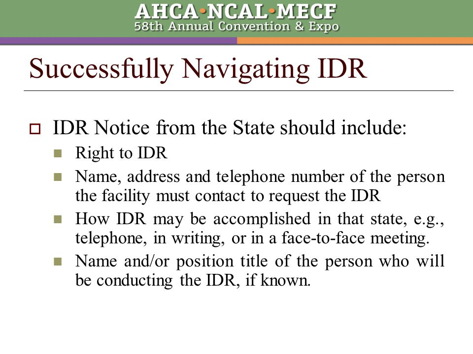  Federal IDR Same as states Disclaimer is given to facility that IDR is informal and in no way to be construed as a formal evidentiary hearing.