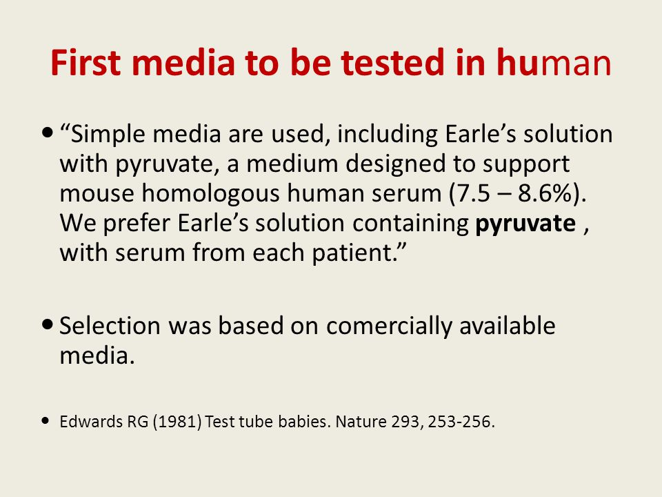 "First media to be tested in human ""Simple media are used, including Earle's solution with pyruvate, a medium designed to support mouse homologous huma"