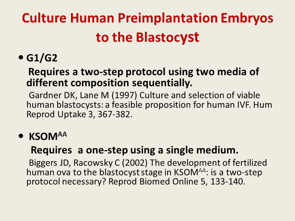 Culture Human Preimplantation Embryos to the Blastoc yst G1/G2 Requires a two-step protocol using two media of different composition sequentially. Gar