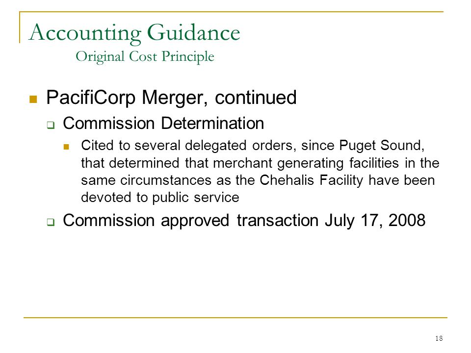 18 Accounting Guidance Original Cost Principle PacifiCorp Merger, continued  Commission Determination Cited to several delegated orders, since Puget
