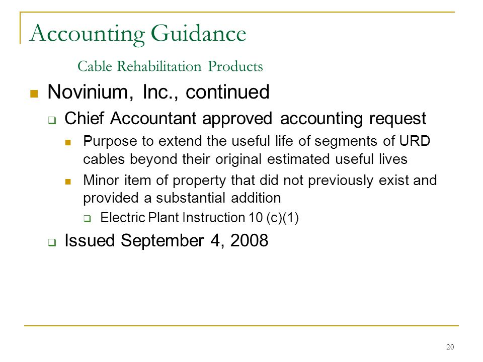 20 Accounting Guidance Cable Rehabilitation Products Novinium, Inc., continued  Chief Accountant approved accounting request Purpose to extend the us