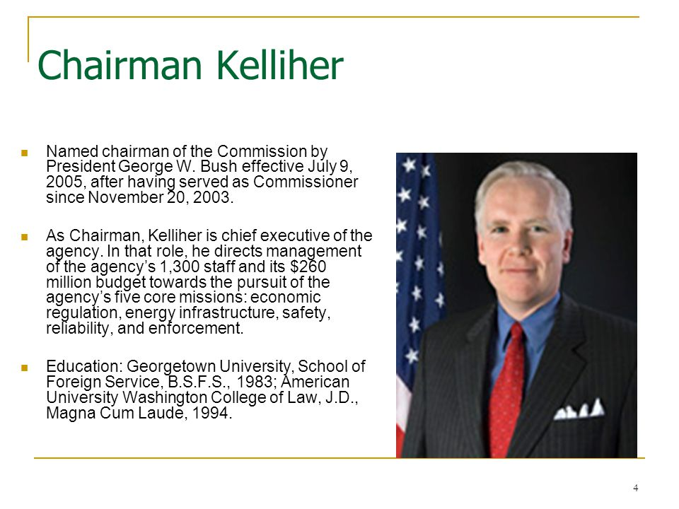 4 Chairman Kelliher Named chairman of the Commission by President George W.