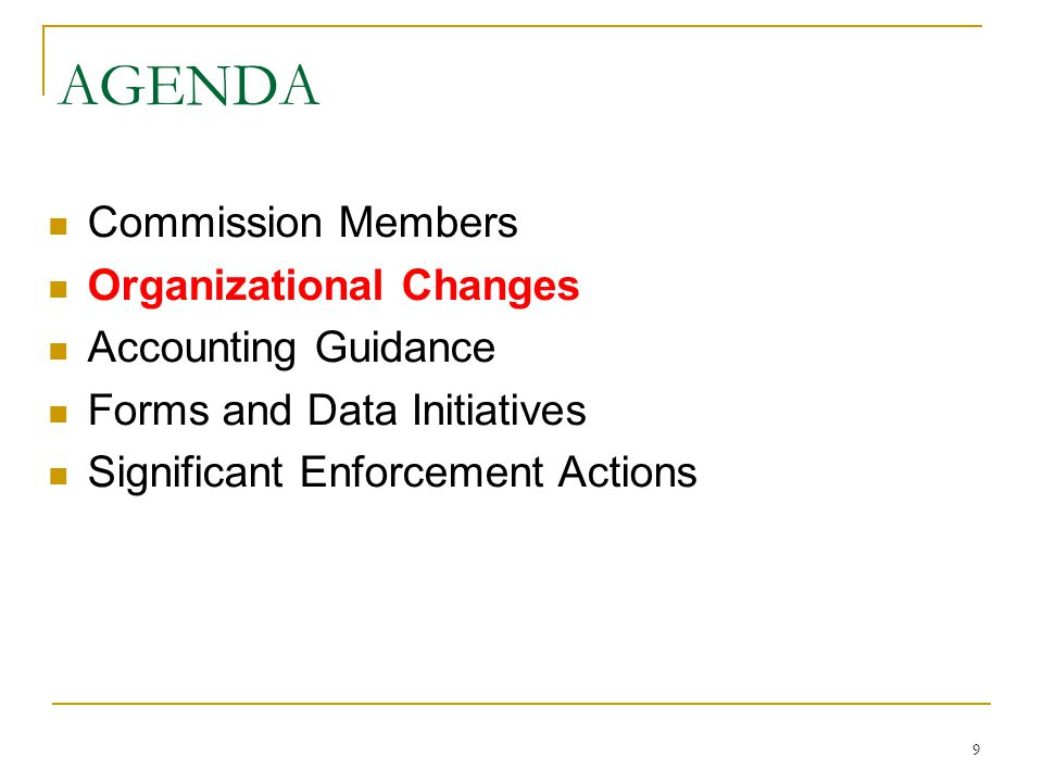 9 AGENDA Commission Members Organizational Changes Accounting Guidance Forms and Data Initiatives Significant Enforcement Actions
