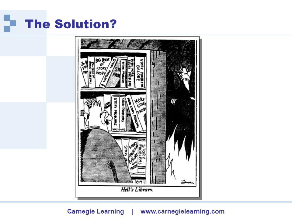 Carnegie Learning | www.carnegielearning.com The Solution