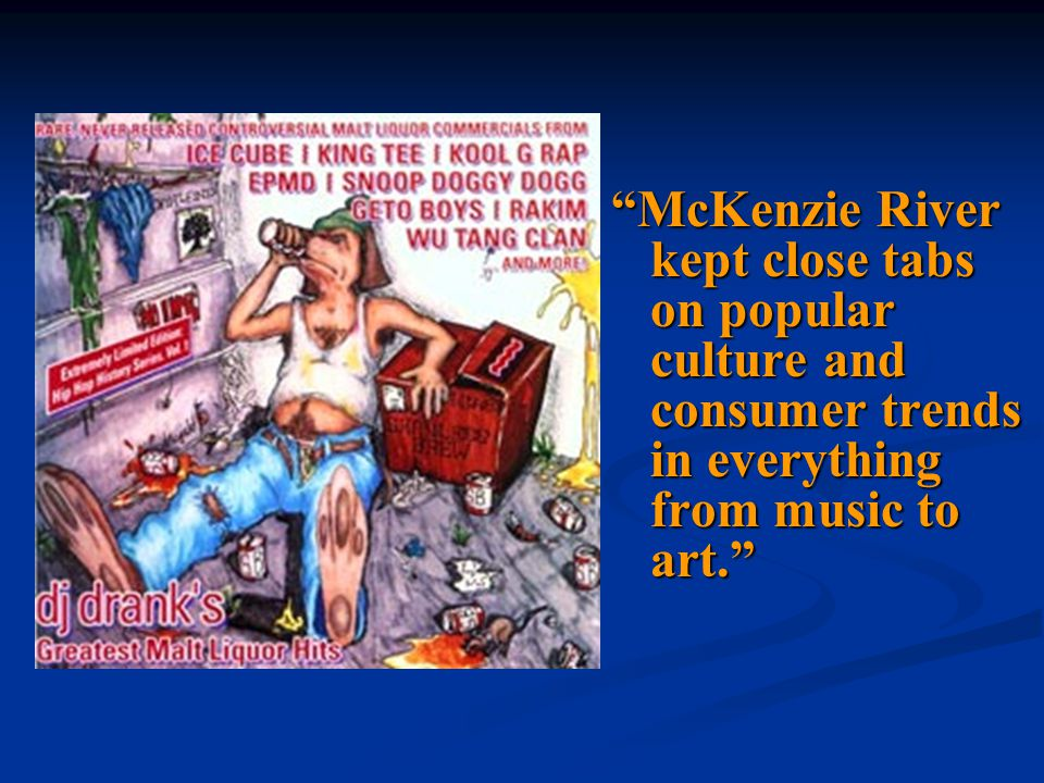 McKenzie River kept close tabs on popular culture and consumer trends in everything from music to art.