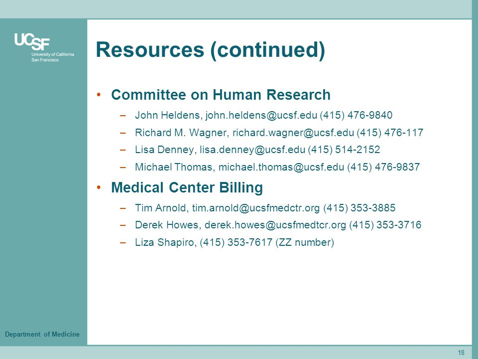 Department of Medicine Resources (continued) Committee on Human Research –John Heldens, john.heldens@ucsf.edu (415) 476-9840 –Richard M.