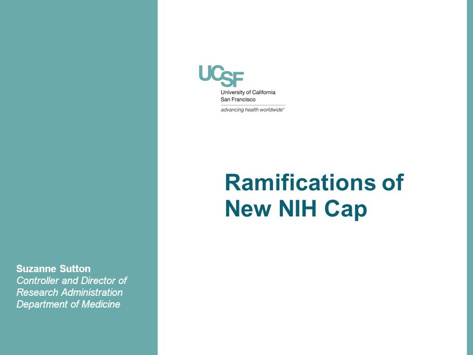 Ramifications of New NIH Cap Suzanne Sutton Controller and Director of Research Administration Department of Medicine