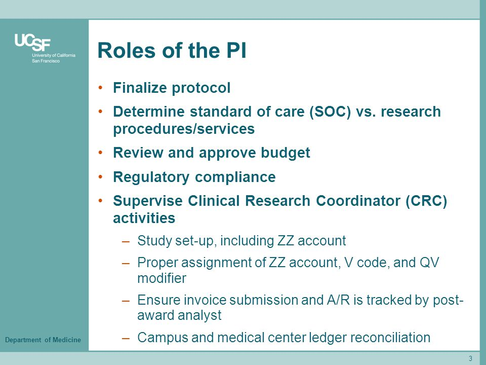 Department of Medicine Roles of the PI Finalize protocol Determine standard of care (SOC) vs. research procedures/services Review and approve budget R