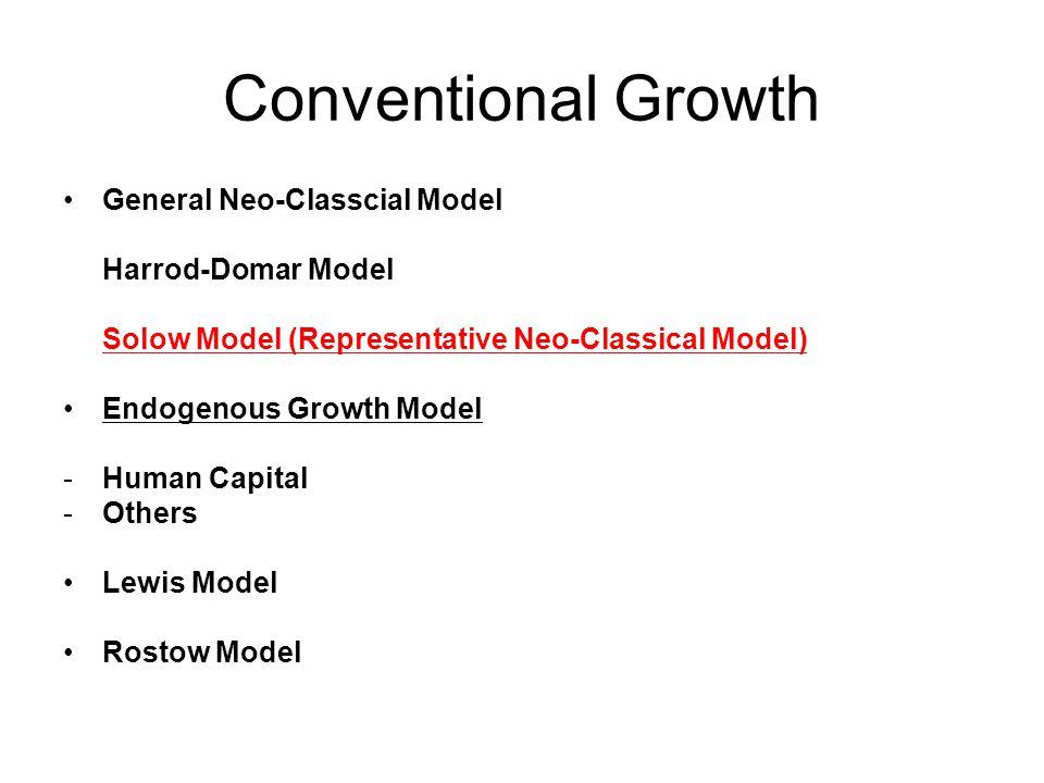 Conventional Growth General Neo-Classcial Model Harrod-Domar Model Solow Model (Representative Neo-Classical Model) Endogenous Growth Model -Human Cap