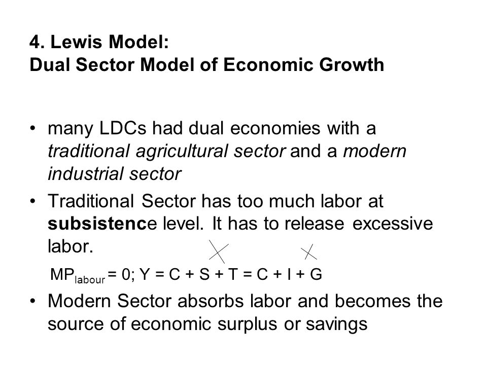4. Lewis Model: Dual Sector Model of Economic Growth many LDCs had dual economies with a traditional agricultural sector and a modern industrial secto