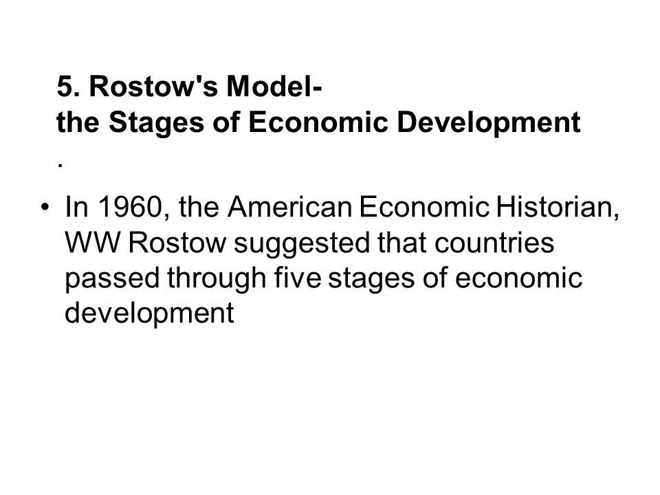 5. Rostow s Model- the Stages of Economic Development.