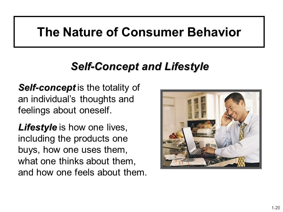The Nature of Consumer Behavior Self-Concept and Lifestyle Self-concept Self-concept is the totality of an individual's thoughts and feelings about oneself.