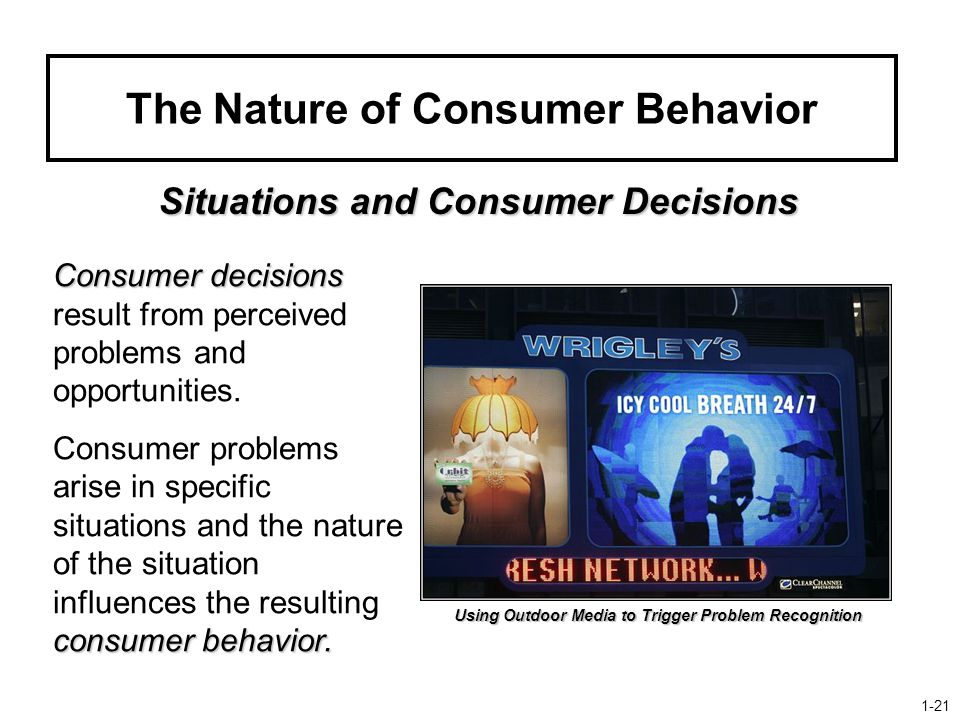 The Nature of Consumer Behavior Situations and Consumer Decisions Consumer decisions Consumer decisions result from perceived problems and opportunities.